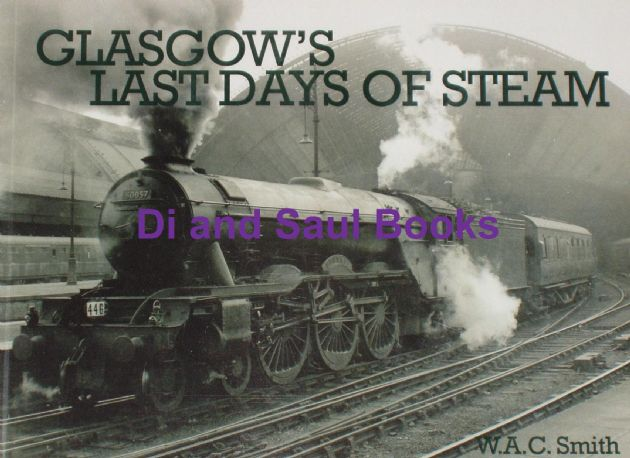 Glasgow's Last Days of Steam, by W.A.C. Smith